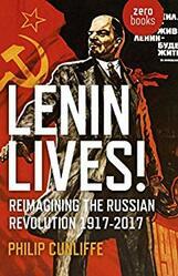 Lenin Lives!: Reimagining the Russian Revolution 1917-2017
