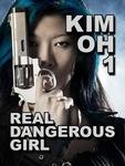 Kim Oh 1: Real Dangerous Girl