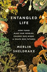 Entangled Life: How Fungi Make Our Worlds, Change Our Minds