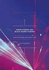 Afrofuturism and Black Sound Studies: Culture, Technology, and Things to Come