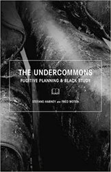 The Undercommons: Fugitive Planning and Black Study
