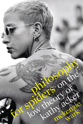 Philosophy for Spiders: On the Low Theory of Kathy Acker